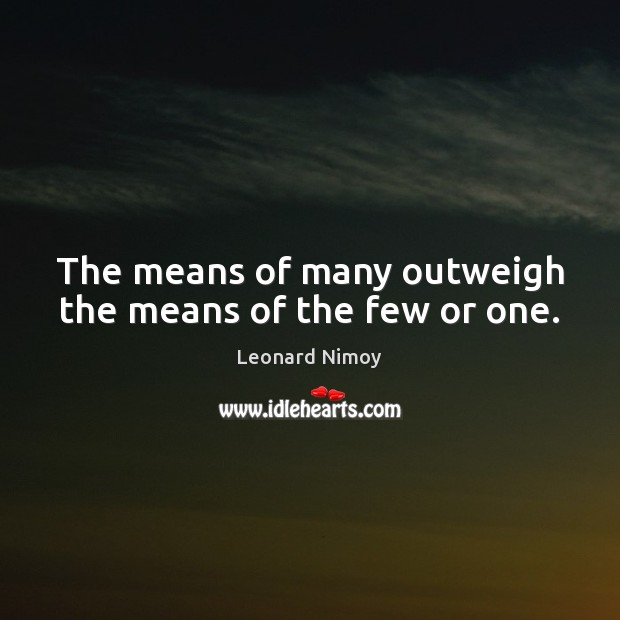 The means of many outweigh the means of the few or one. Image