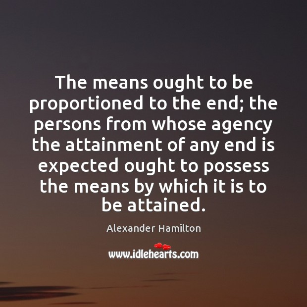 The means ought to be proportioned to the end; the persons from Image