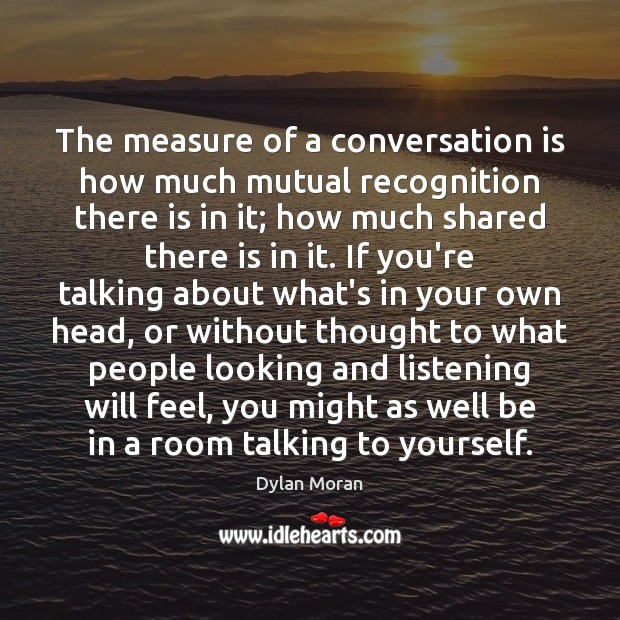 Image, The measure of a conversation is how much mutual recognition there is