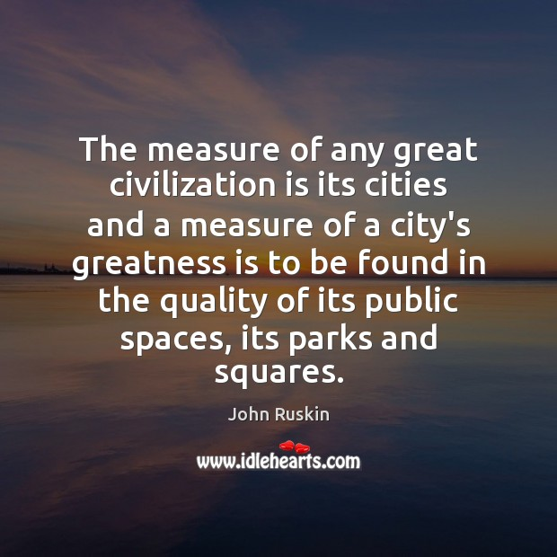 Image, The measure of any great civilization is its cities and a measure