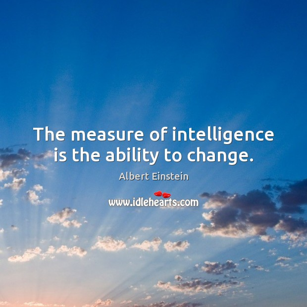 The measure of intelligence is the ability to change. Intelligence Quotes Image