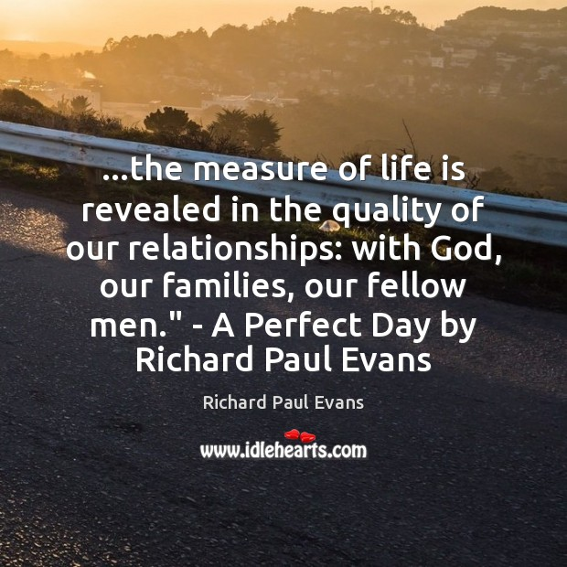Image, …the measure of life is revealed in the quality of our relationships: