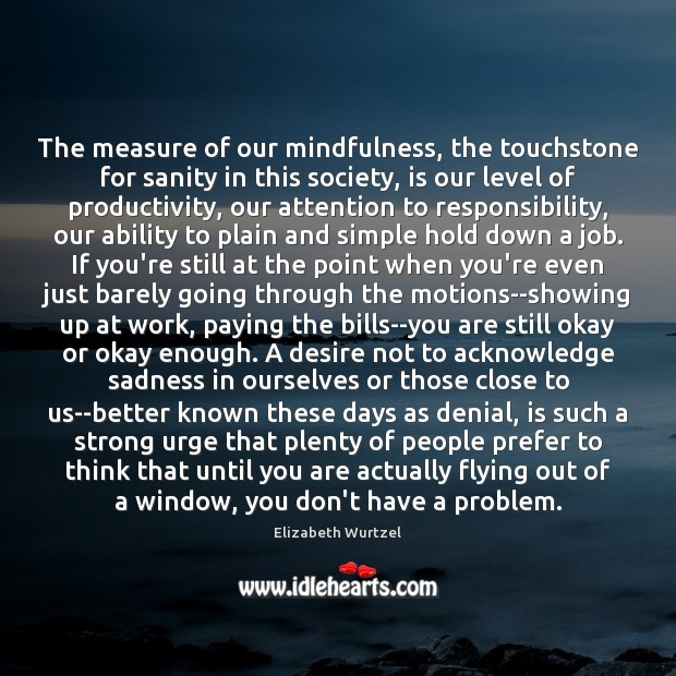 The measure of our mindfulness, the touchstone for sanity in this society, Image