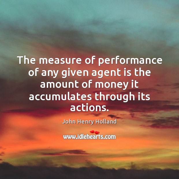 The measure of performance of any given agent is the amount of Image