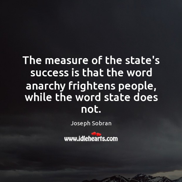 The measure of the state's success is that the word anarchy frightens Image