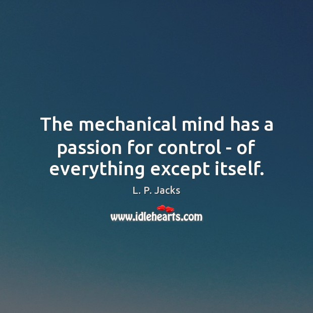 The mechanical mind has a passion for control – of everything except itself. Passion Quotes Image