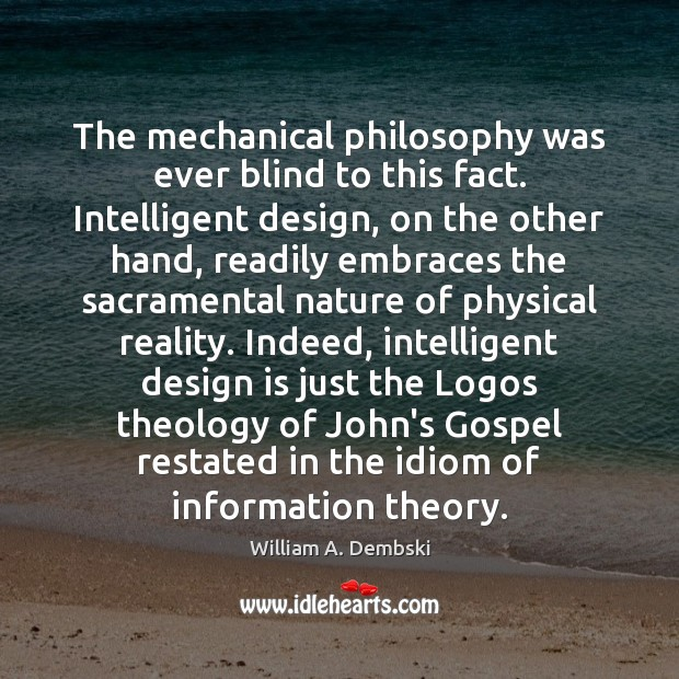 The mechanical philosophy was ever blind to this fact. Intelligent design, on William A. Dembski Picture Quote