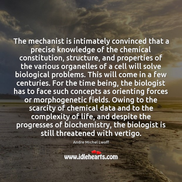 The mechanist is intimately convinced that a precise knowledge of the chemical Image