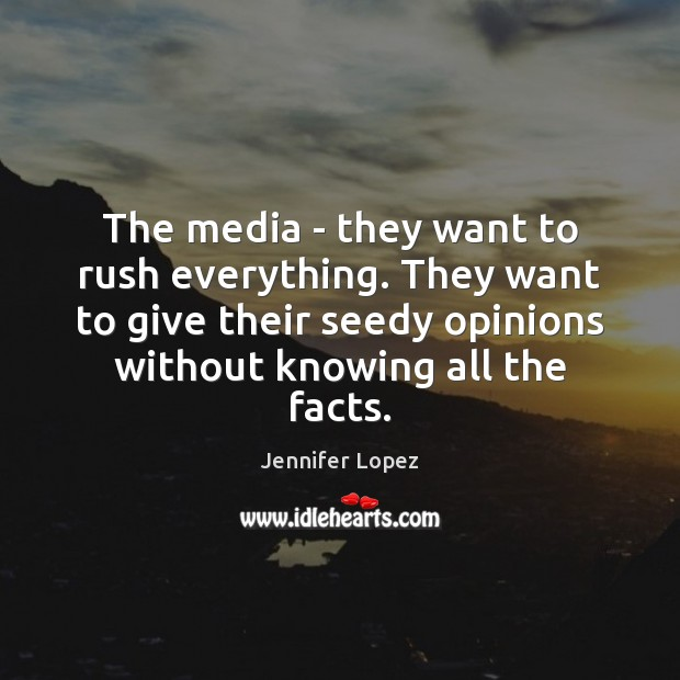 The media – they want to rush everything. They want to give Jennifer Lopez Picture Quote