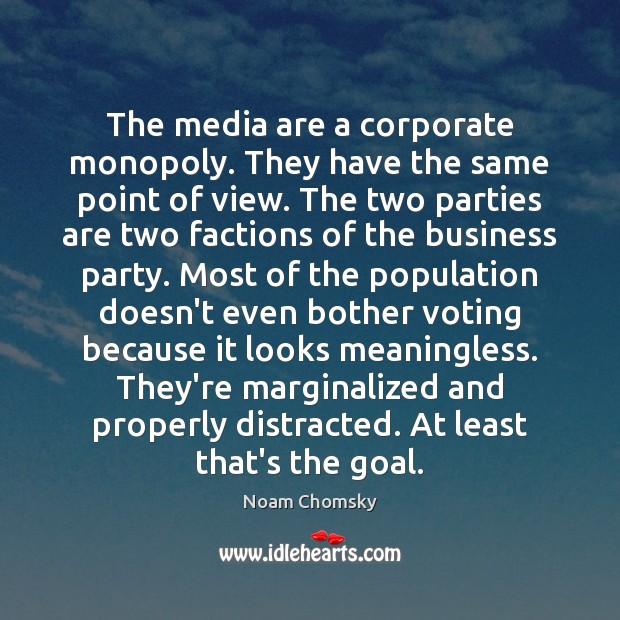 The media are a corporate monopoly. They have the same point of Noam Chomsky Picture Quote