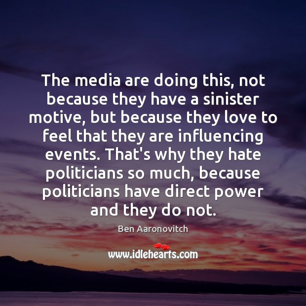 The media are doing this, not because they have a sinister motive, Image
