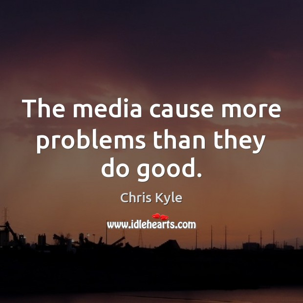 Image, The media cause more problems than they do good.
