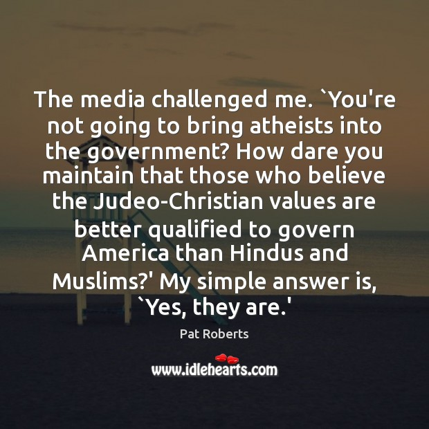 The media challenged me. `You're not going to bring atheists into the Image