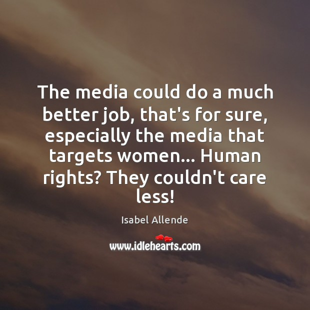 The media could do a much better job, that's for sure, especially Image