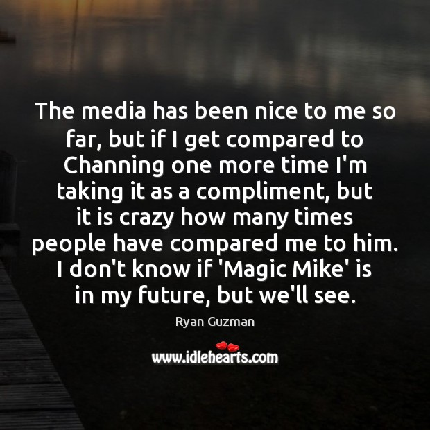 Ryan Guzman Picture Quote image saying: The media has been nice to me so far, but if I