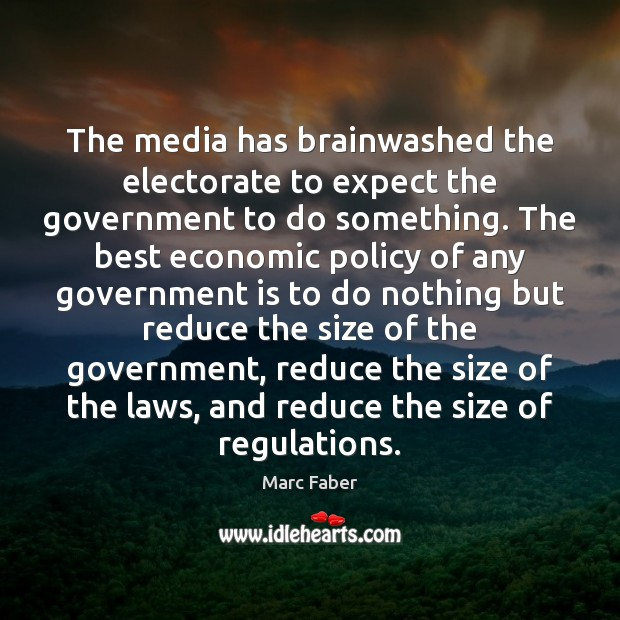 The media has brainwashed the electorate to expect the government to do Image