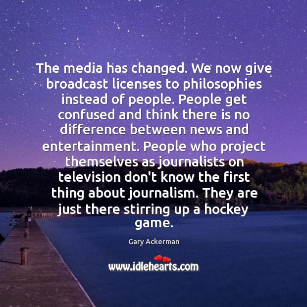 The media has changed. We now give broadcast licenses to philosophies instead Image