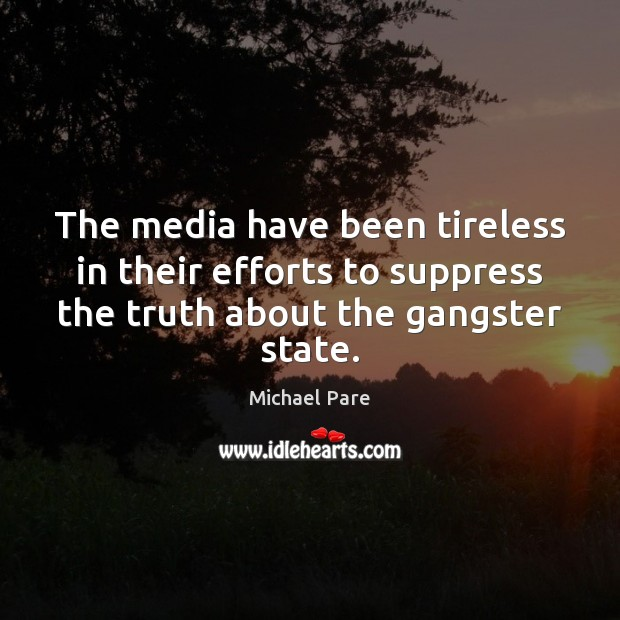 The media have been tireless in their efforts to suppress the truth Michael Pare Picture Quote