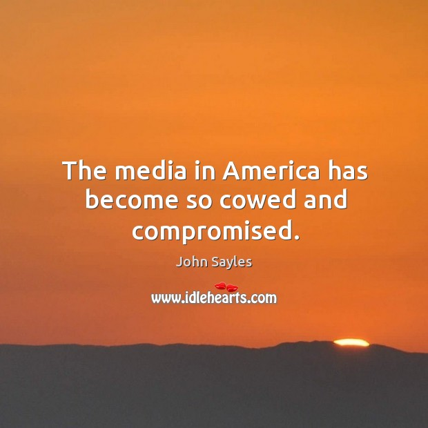 The media in America has become so cowed and compromised. Image