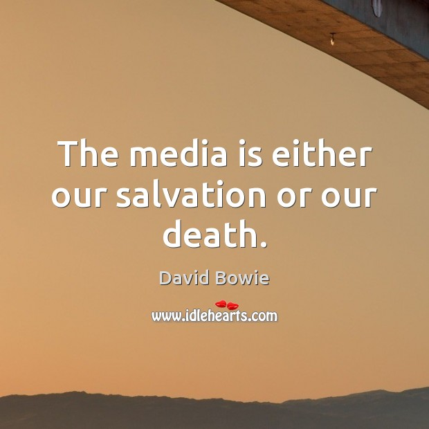 Image, The media is either our salvation or our death.