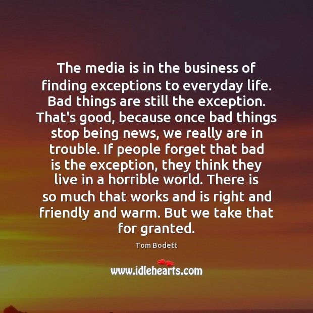 The media is in the business of finding exceptions to everyday life. Image