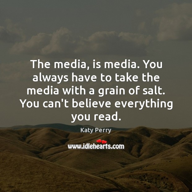 The media, is media. You always have to take the media with Image
