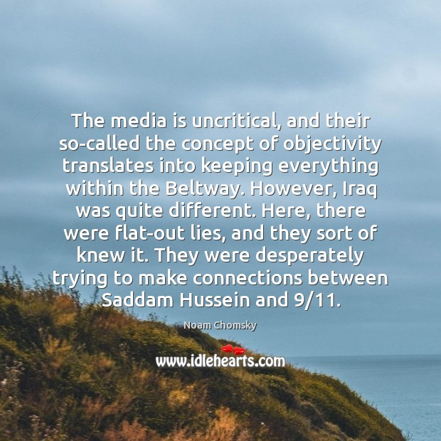 The media is uncritical, and their so-called the concept of objectivity translates Image