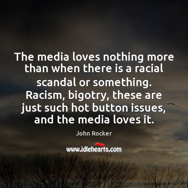 The media loves nothing more than when there is a racial scandal Image