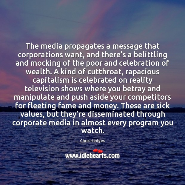 The media propagates a message that corporations want, and there's a Capitalism Quotes Image