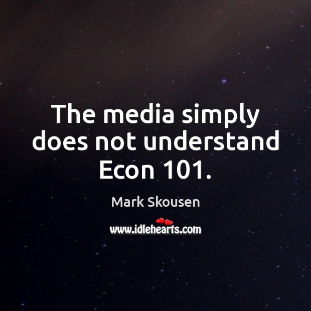The media simply does not understand Econ 101. Image