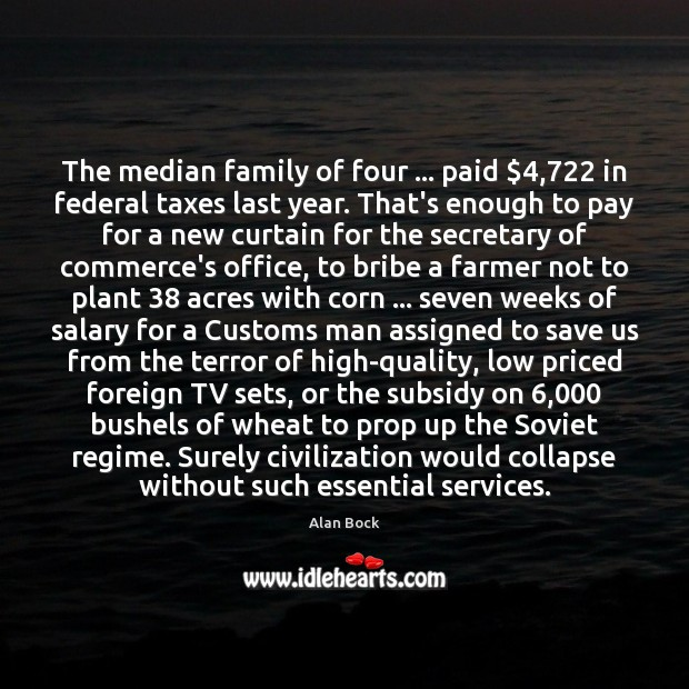 The median family of four … paid $4,722 in federal taxes last year. That's Salary Quotes Image