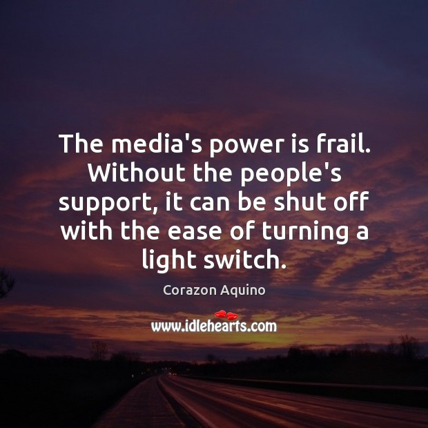 The media's power is frail. Without the people's support, it can be Corazon Aquino Picture Quote