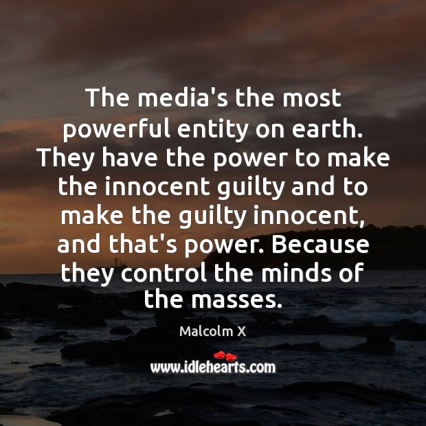 Image, The media's the most powerful entity on earth. They have the power