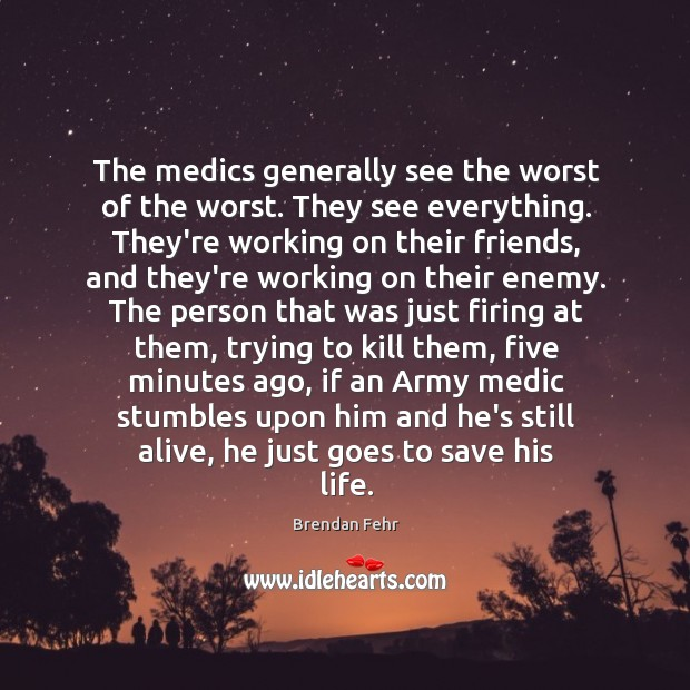 Image, The medics generally see the worst of the worst. They see everything.