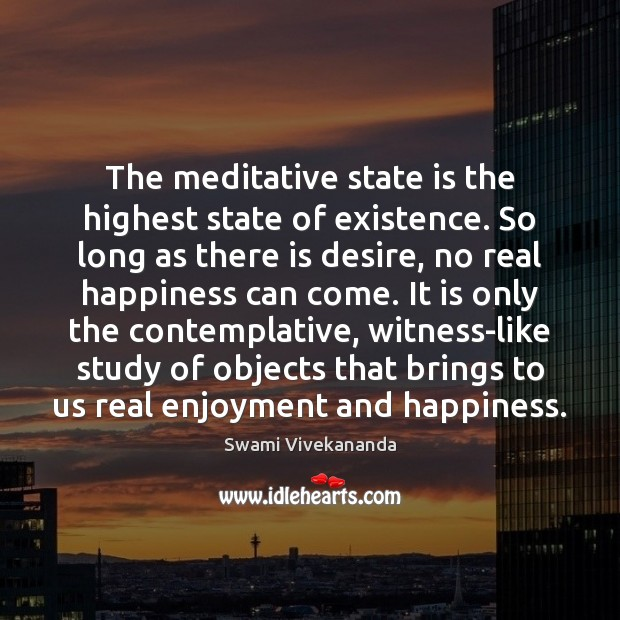 The meditative state is the highest state of existence. So long as Image