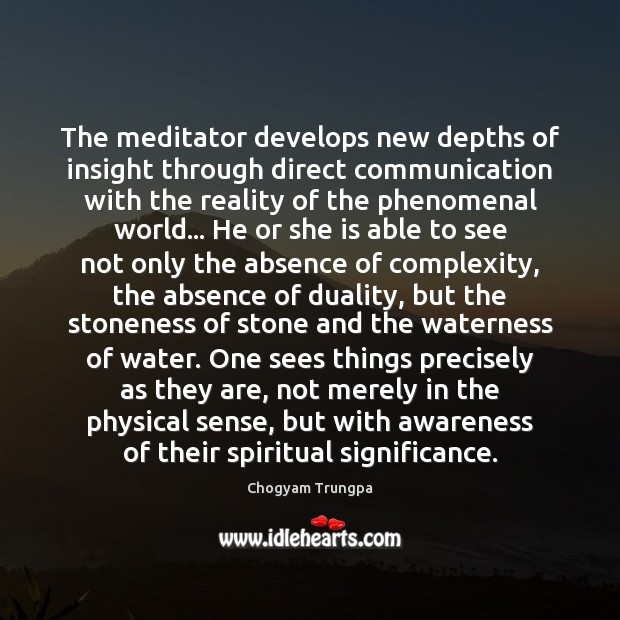 The meditator develops new depths of insight through direct communication with the Chogyam Trungpa Picture Quote