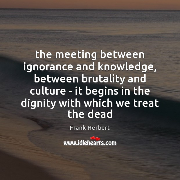 The meeting between ignorance and knowledge, between brutality and culture – it Image