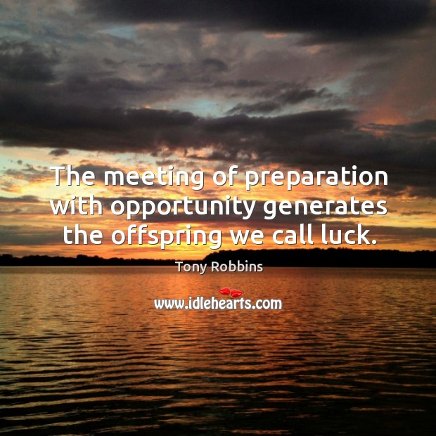 Image, The meeting of preparation with opportunity generates the offspring we call luck.