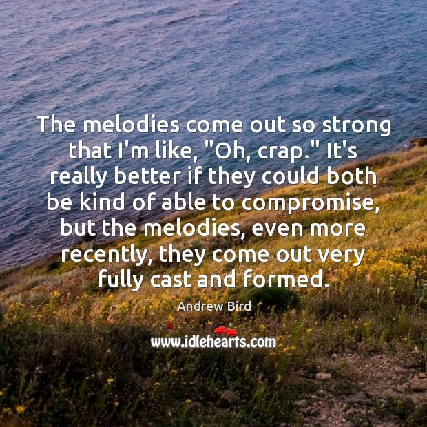 """The melodies come out so strong that I'm like, """"Oh, crap."""" It's Image"""