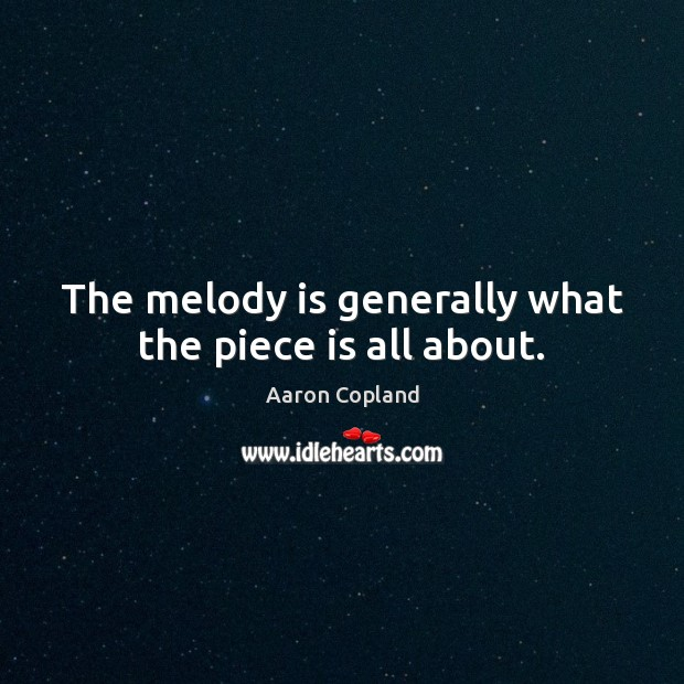 The melody is generally what the piece is all about. Image