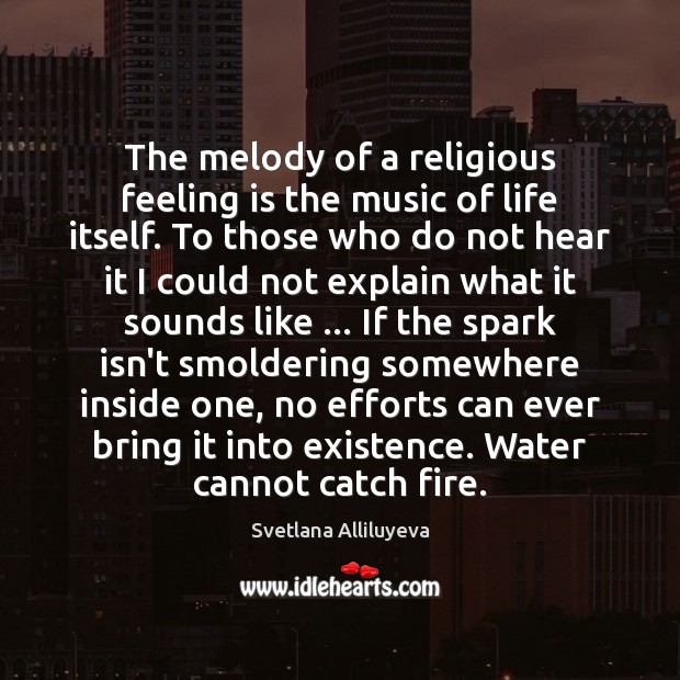 The melody of a religious feeling is the music of life itself. Image