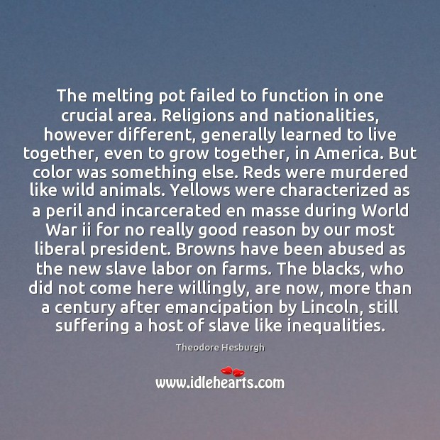 The melting pot failed to function in one crucial area. Religions and Theodore Hesburgh Picture Quote