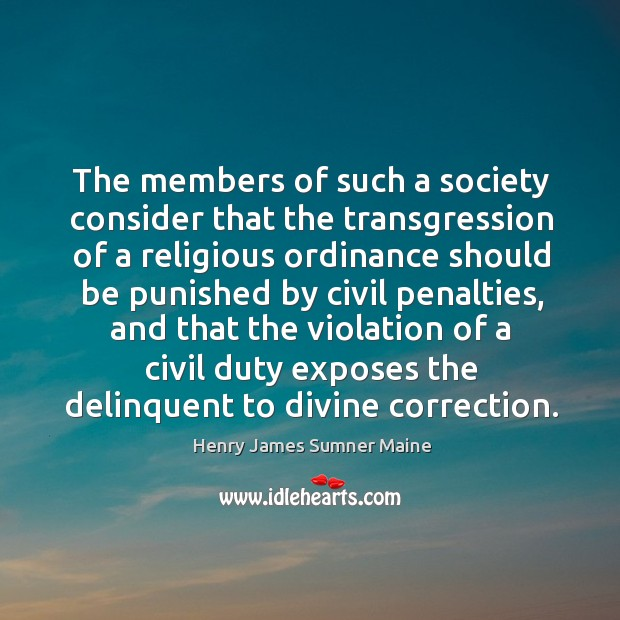 The members of such a society consider that the transgression of a religious Henry James Sumner Maine Picture Quote