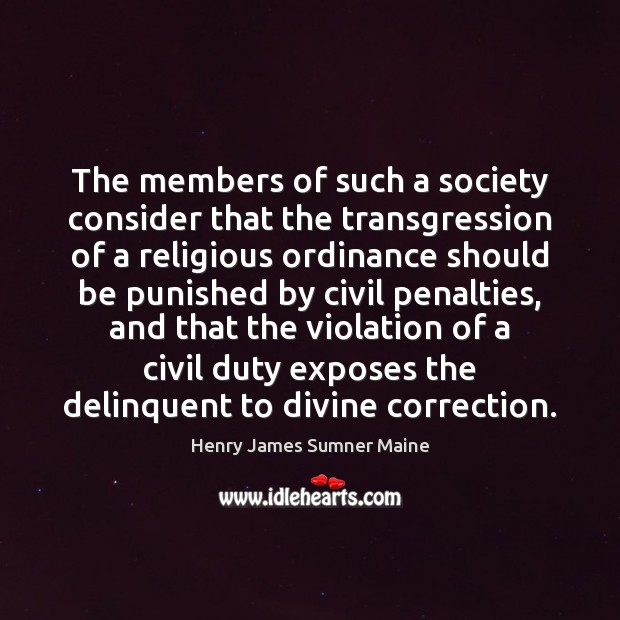 The members of such a society consider that the transgression of a Henry James Sumner Maine Picture Quote