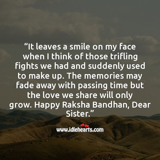 The memories may fade away with passing time but the love we share will only grow. Raksha Bandhan Quotes Image