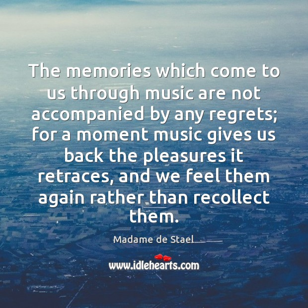 The memories which come to us through music are not accompanied by Madame de Stael Picture Quote