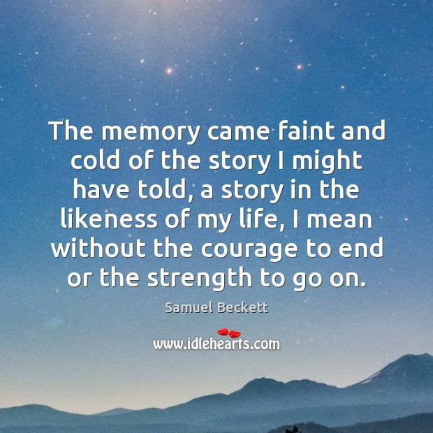 The memory came faint and cold of the story I might have Image