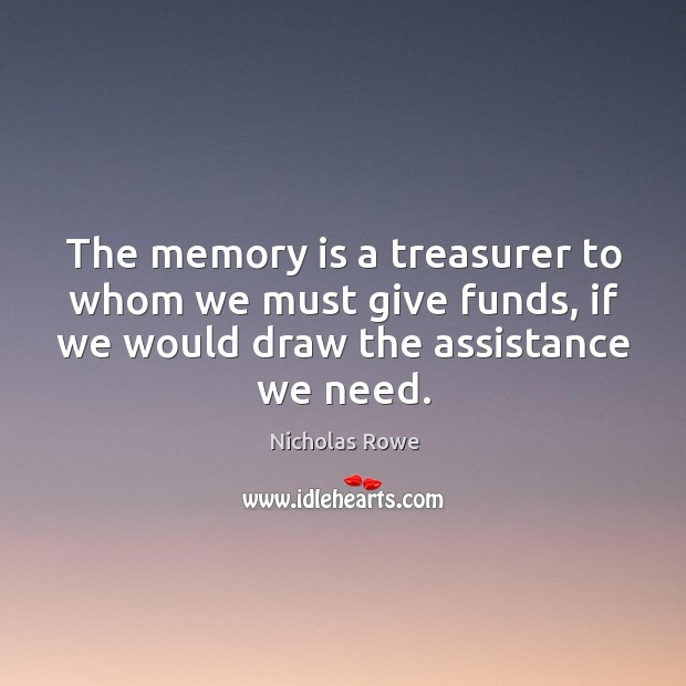 The memory is a treasurer to whom we must give funds, if we would draw the assistance we need. Image