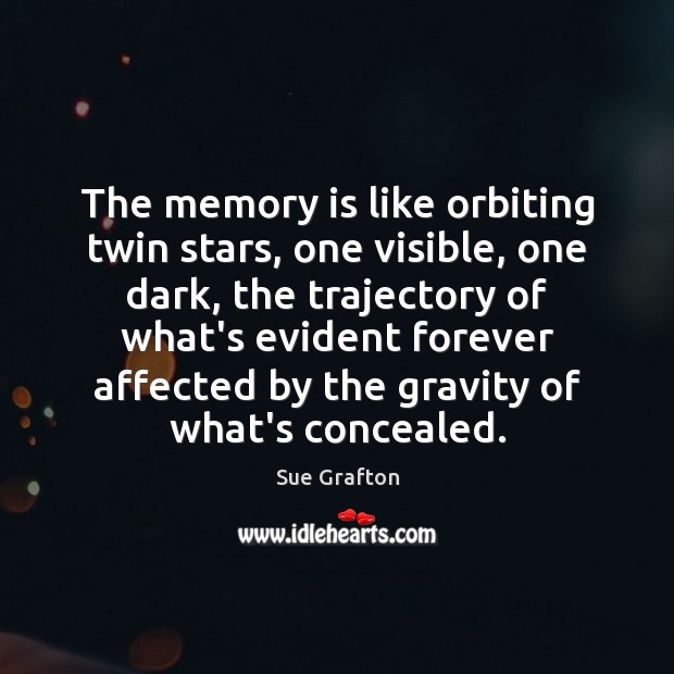 The memory is like orbiting twin stars, one visible, one dark, the Sue Grafton Picture Quote