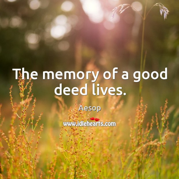 Image, The memory of a good deed lives.